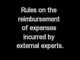Rules on the reimbursement of expenses incurred by external experts.