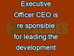 ROLES AND RESP ONSIBILITIES CHIEF EXECUTIVE OFFICER The Chief Executive Officer CEO is re sponsible for leading the development and execution of the Companys long te rm strategy with a view to creati