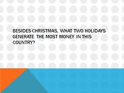 Besides Christmas, what two holidays generate the most mone PowerPoint PPT Presentation