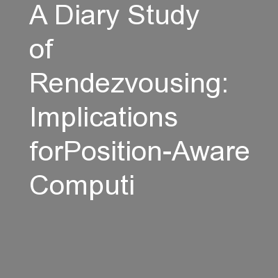 A Diary Study of Rendezvousing: Implications forPosition-Aware Computi