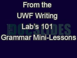 From the UWF Writing Lab's 101 Grammar Mini-Lessons PowerPoint PPT Presentation