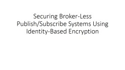 Securing Broker-Less Publish/Subscribe Systems Using Identi