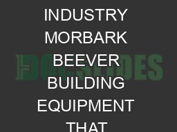 HEAVYDUTY INDUSTRIAL TREE AND BRUSH CHIPPERS FROM THE LEADER IN THE INDUSTRY MORBARK BEEVER BUILDING EQUIPMENT THAT CREATES OPPORTUNITIES MR MD MD MR MRX MR MRX MR MR MODELS  Be Safe