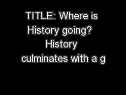 TITLE: Where is History going?  History culminates with a g