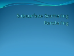 Subsurface Scattering Rendering PowerPoint PPT Presentation