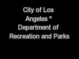 City of Los Angeles * Department of Recreation and Parks