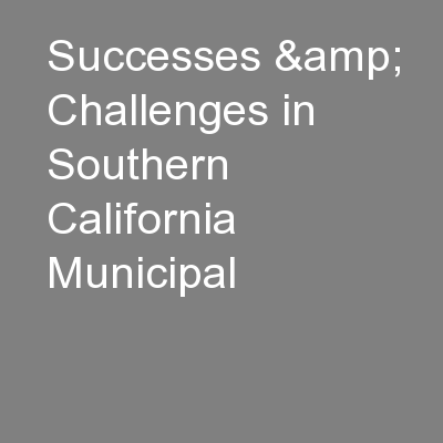 Successes & Challenges in Southern California Municipal