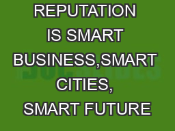 REPUTATION IS SMART BUSINESS,SMART CITIES, SMART FUTURE