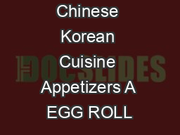 Chinese Korean Cuisine Appetizers A EGG ROLL