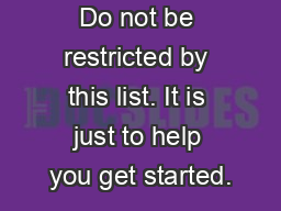 Do not be restricted by this list. It is just to help you get started.