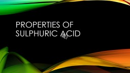 PROPERTIES OF SULPHURIC ACID