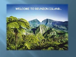 WELCOME TO REUNION ISLAND… PowerPoint PPT Presentation
