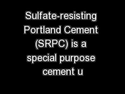 Sulfate-resisting Portland Cement (SRPC) is a special purpose cement u