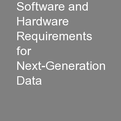 Software and Hardware Requirements for Next-Generation Data