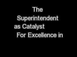 The Superintendent as Catalyst           For Excellence in