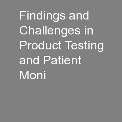 Findings and Challenges in Product Testing and Patient Moni