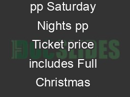 Friday Nights pp Saturday Nights pp Ticket price includes Full Christmas dinner buffet
