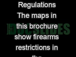 General Regulations The maps in this brochure show firearms restrictions in the