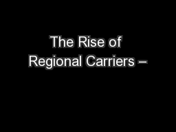 The Rise of Regional Carriers –