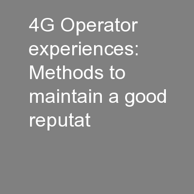 4G Operator experiences: Methods to maintain a good reputat