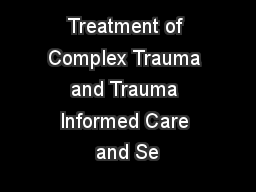 Treatment of Complex Trauma and Trauma Informed Care and Se