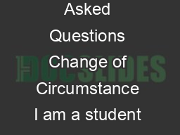 Frequently Asked Questions Change of Circumstance V    Frequently Asked Questions Change of Circumstance I am a student who has had a change in my personal circumstances during my academic year