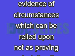 Circumstantial Evidence Circumstantial evidence is evidence of circumstances which can be relied upon not as proving a fact directly but instead as pointing to its existence