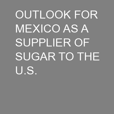 OUTLOOK FOR MEXICO AS A SUPPLIER OF SUGAR TO THE U.S.
