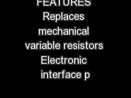 FEATURES Replaces mechanical variable resistors Electronic interface p