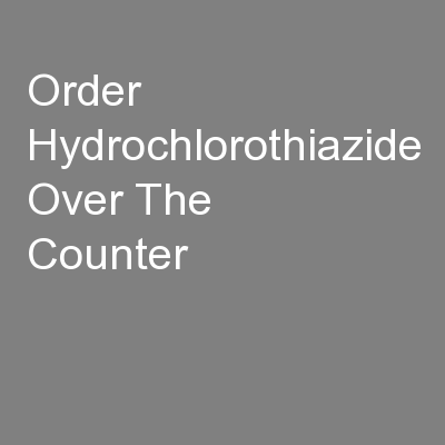 Order Hydrochlorothiazide Over The Counter