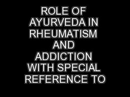 ROLE OF AYURVEDA IN RHEUMATISM AND ADDICTION WITH SPECIAL REFERENCE TO
