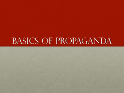 Basics of Propaganda PowerPoint PPT Presentation