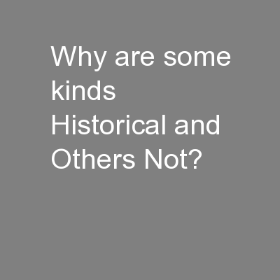Why are some kinds Historical and Others Not? PowerPoint PPT Presentation