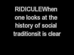 RIDICULEWhen one looks at the history of social traditionsit is clear