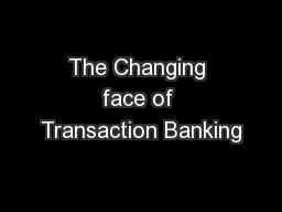 The Changing face of Transaction Banking