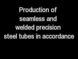 Production of seamless and welded precision steel tubes in accordance