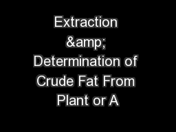 Extraction & Determination of Crude Fat From Plant or A