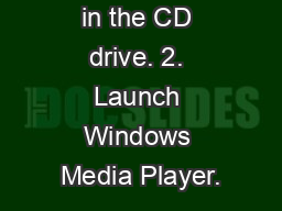 1. Put the CD in the CD drive. 2. Launch Windows Media Player.