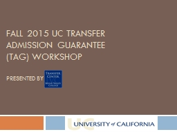 Fall 2015 UC Transfer admission guarantee (TAG) workshop PowerPoint PPT Presentation