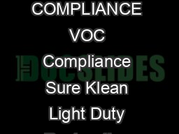 PRODUCT DATA SHEET TYPICAL TECHNICAL DATA REGULATORY COMPLIANCE VOC Compliance Sure Klean Light Duty Restoration Cleaner is compliant with all national state and district regulations