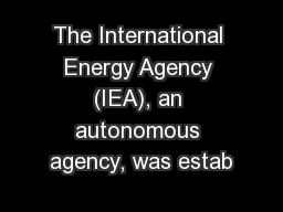 The International Energy Agency (IEA), an autonomous agency, was estab