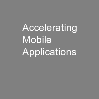 Accelerating Mobile Applications