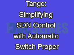 Tango: Simplifying SDN Control with Automatic Switch Proper PowerPoint PPT Presentation