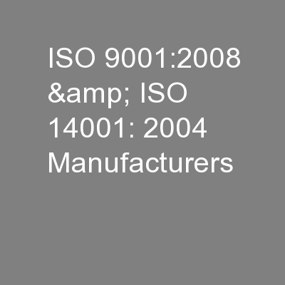 ISO 9001:2008 & ISO 14001: 2004 Manufacturers PowerPoint PPT Presentation