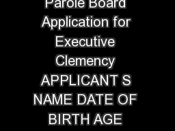 HAVE YOU APPLIED FOR CLEMENCY IN THE PAST  If yes when Ohio Parole Board Application for Executive Clemency APPLICANT S NAME DATE OF BIRTH AGE SOCIAL SECURITY NUMBER TYPE OF CLEMENCY REQUESTED SELECT