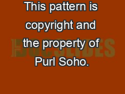 This pattern is copyright and the property of Purl Soho. PowerPoint PPT Presentation