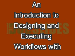 An Introduction to Designing and Executing Workflows with