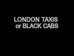 LONDON TAXIS or BLACK CABS