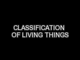 CLASSIFICATION OF LIVING THINGS PowerPoint PPT Presentation