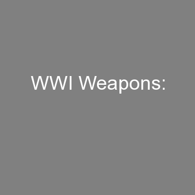 WWI Weapons: